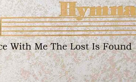 Rejoice With Me The Lost Is Found – Hymn Lyrics