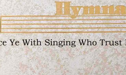 Rejoice Ye With Singing Who Trust In The – Hymn Lyrics