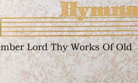 Remember Lord Thy Works Of Old – Hymn Lyrics