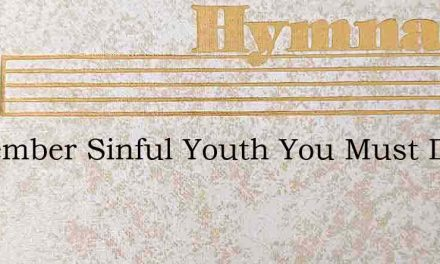 Remember Sinful Youth You Must Die – Hymn Lyrics