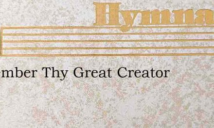 Remember Thy Great Creator – Hymn Lyrics