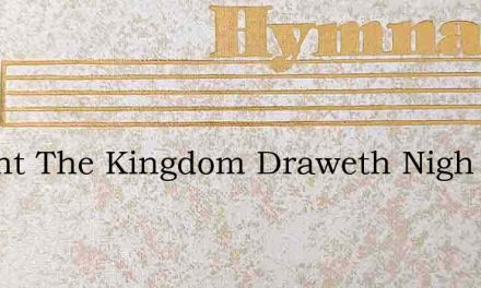 Repent The Kingdom Draweth Nigh – Hymn Lyrics
