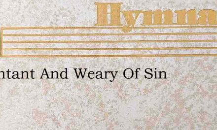 Repentant And Weary Of Sin – Hymn Lyrics