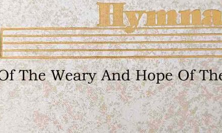 Rest Of The Weary And Hope Of The Soul – Hymn Lyrics