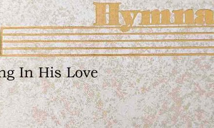 Resting In His Love – Hymn Lyrics