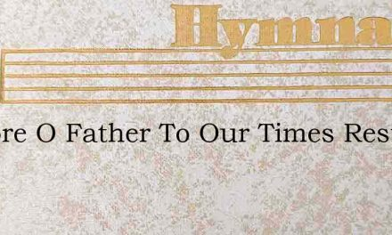 Restore O Father To Our Times Restore – Hymn Lyrics