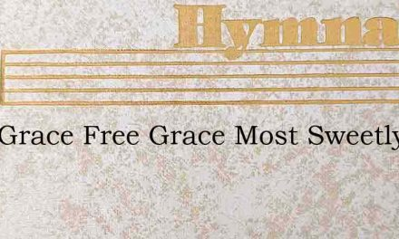 Rich Grace Free Grace Most Sweetly Calls – Hymn Lyrics