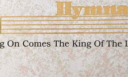 Riding On Comes The King Of The Lowly – Hymn Lyrics