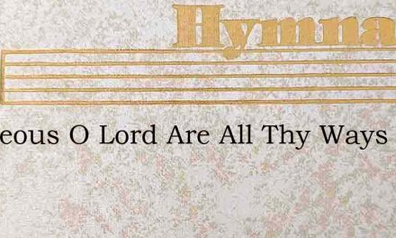 Righteous O Lord Are All Thy Ways – Hymn Lyrics