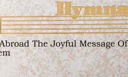 Ring Abroad The Joyful Message Of Redeem – Hymn Lyrics