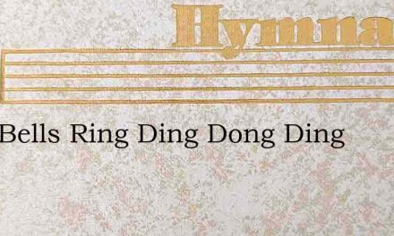 Ring Bells Ring Ding Dong Ding – Hymn Lyrics