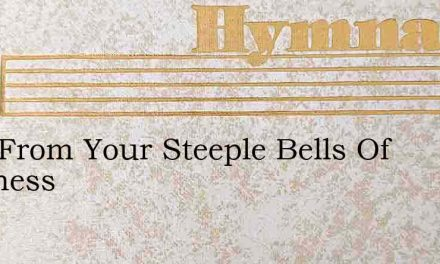 Ring From Your Steeple Bells Of Gladness – Hymn Lyrics