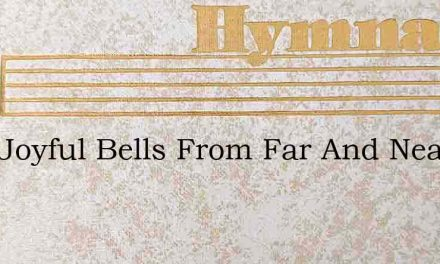 Ring Joyful Bells From Far And Near – Hymn Lyrics