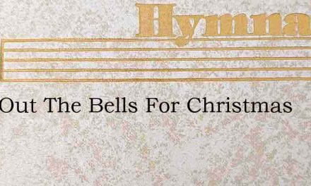 Ring Out The Bells For Christmas – Hymn Lyrics
