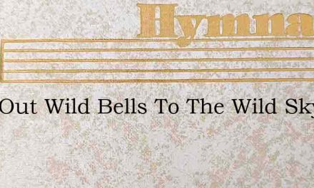 Ring Out Wild Bells To The Wild Sky – Hymn Lyrics