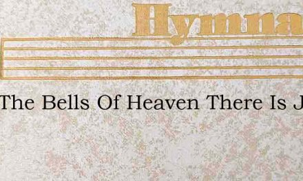 Ring The Bells Of Heaven There Is Joy To – Hymn Lyrics
