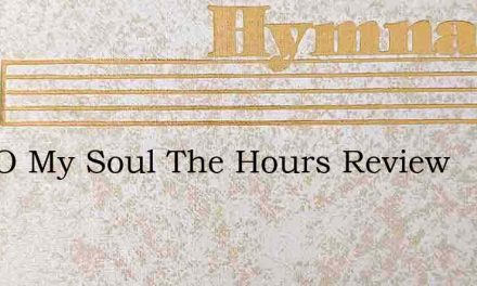 Rise O My Soul The Hours Review – Hymn Lyrics