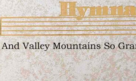 River And Valley Mountains So Grand – Hymn Lyrics