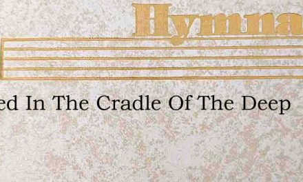 Rocked In The Cradle Of The Deep – Hymn Lyrics