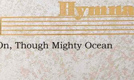 Roll On, Though Mighty Ocean – Hymn Lyrics