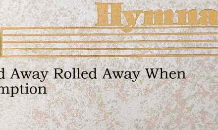 Rolled Away Rolled Away When Redemption – Hymn Lyrics