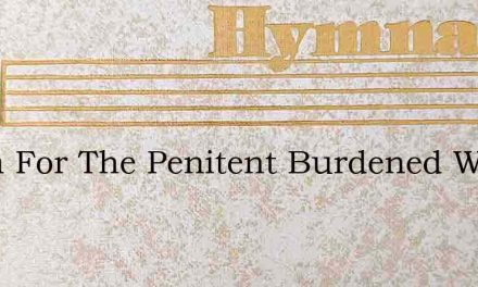 Room For The Penitent Burdened With Sin – Hymn Lyrics