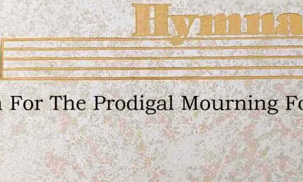 Room For The Prodigal Mourning For Sin – Hymn Lyrics
