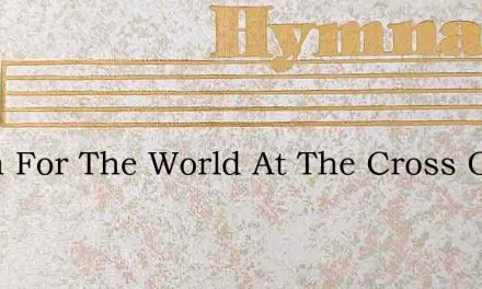 Room For The World At The Cross Of The S – Hymn Lyrics