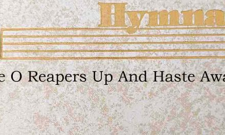 Rouse O Reapers Up And Haste Away – Hymn Lyrics