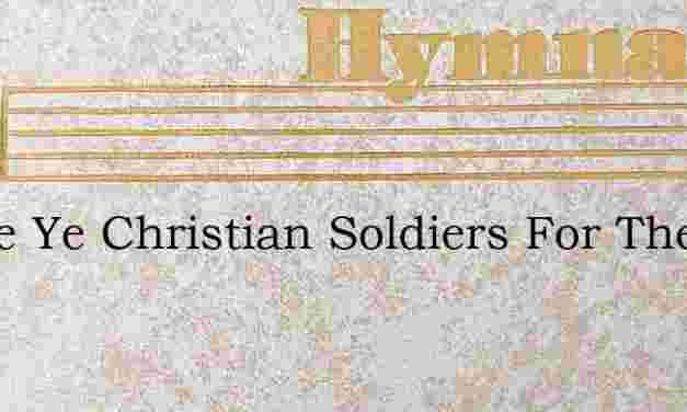Rouse Ye Christian Soldiers For The Conf – Hymn Lyrics