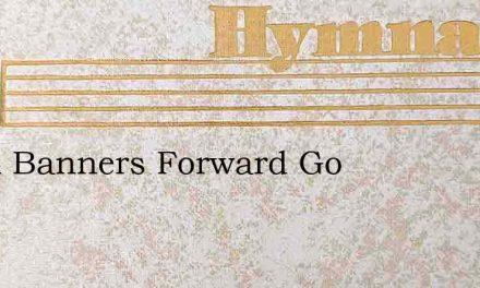 Royal Banners Forward Go – Hymn Lyrics