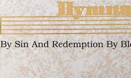 Ruin By Sin And Redemption By Blood – Hymn Lyrics