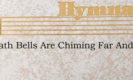 Sabbath Bells Are Chiming Far And Near – Hymn Lyrics