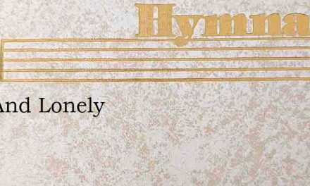 Sad And Lonely – Hymn Lyrics