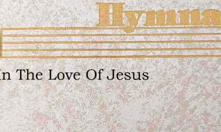 Safe In The Love Of Jesus – Hymn Lyrics