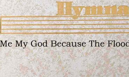 Save Me My God Because The Floods Do – Hymn Lyrics