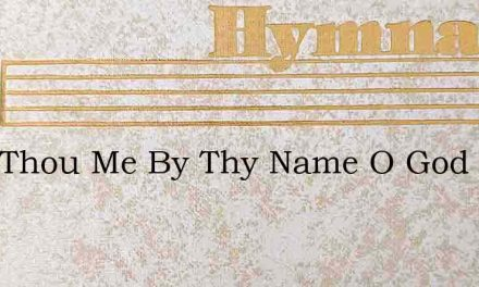 Save Thou Me By Thy Name O God – Hymn Lyrics