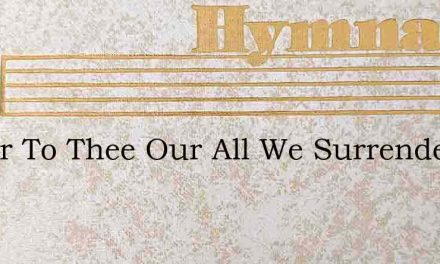 Savior To Thee Our All We Surrender – Hymn Lyrics