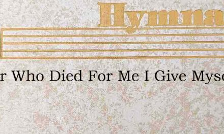 Savior Who Died For Me I Give Myself To – Hymn Lyrics