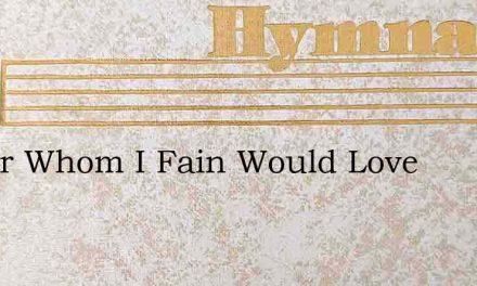 Savior Whom I Fain Would Love – Hymn Lyrics