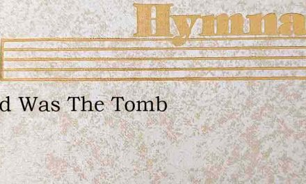 Sealed Was The Tomb – Hymn Lyrics