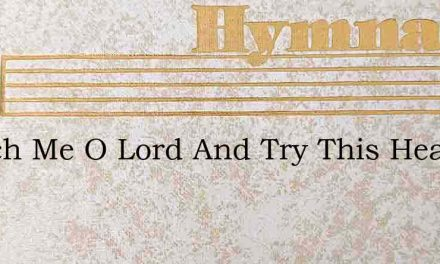 Search Me O Lord And Try This Heart Of M – Hymn Lyrics