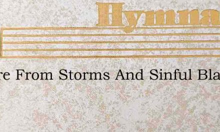 Secure From Storms And Sinful Blasts – Hymn Lyrics