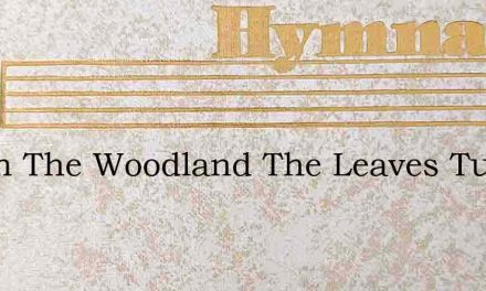 See In The Woodland The Leaves Turning C – Hymn Lyrics