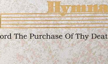 See Lord The Purchase Of Thy Death – Hymn Lyrics