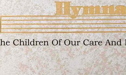 See The Children Of Our Care And Love – Hymn Lyrics