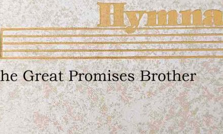 See The Great Promises Brother – Hymn Lyrics