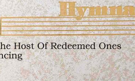 See The Host Of Redeemed Ones Advancing – Hymn Lyrics