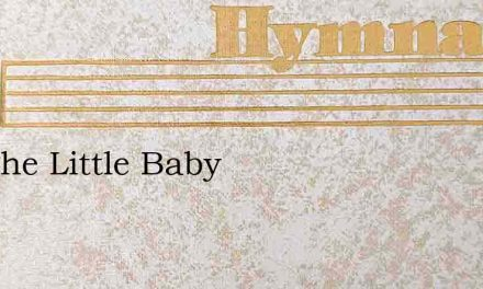 See The Little Baby – Hymn Lyrics