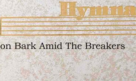 See Yon Bark Amid The Breakers – Hymn Lyrics